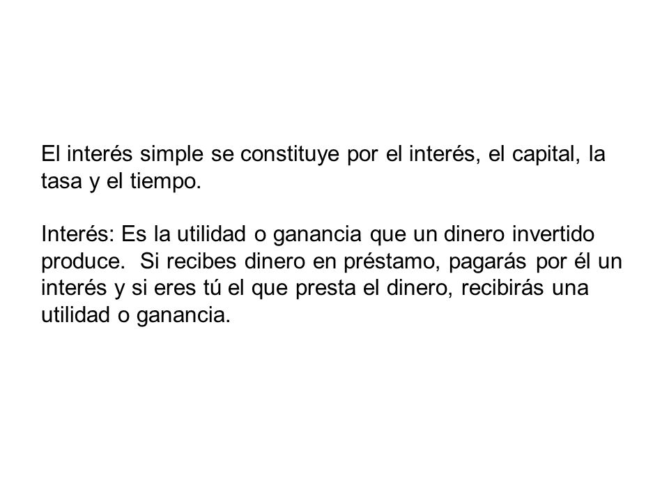 El interés simple se constituye por el interés, el capital, la tasa y el tiempo.