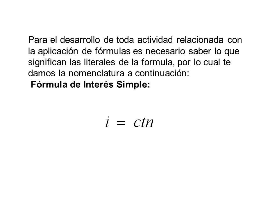 Para el desarrollo de toda actividad relacionada con la aplicación de fórmulas es necesario saber lo que significan las literales de la formula, por lo cual te damos la nomenclatura a continuación:
