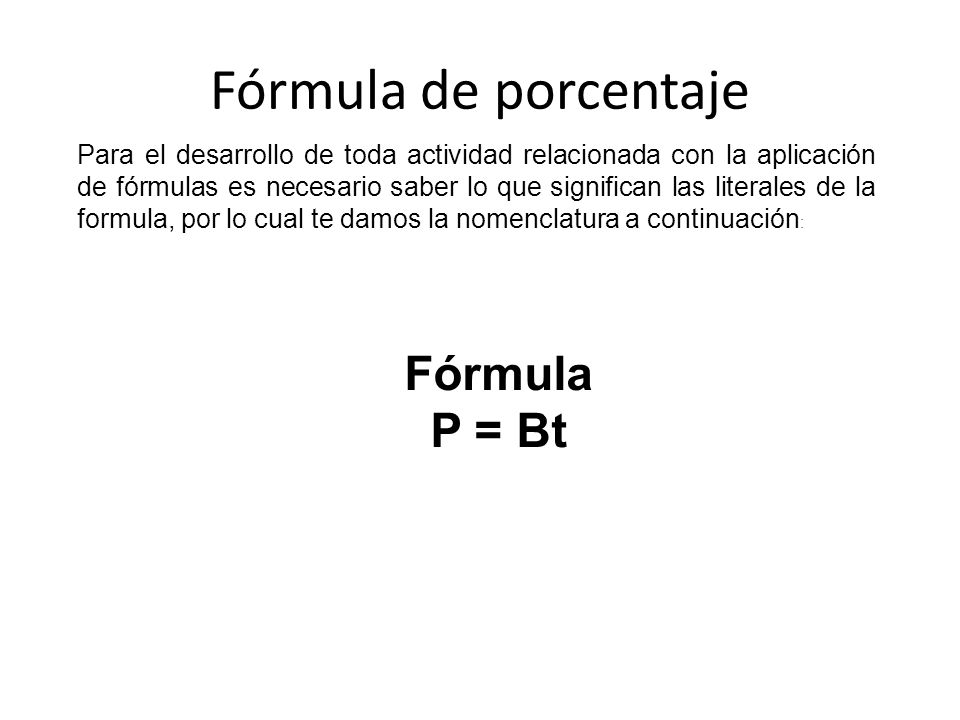 Fórmula de porcentaje Fórmula P = Bt