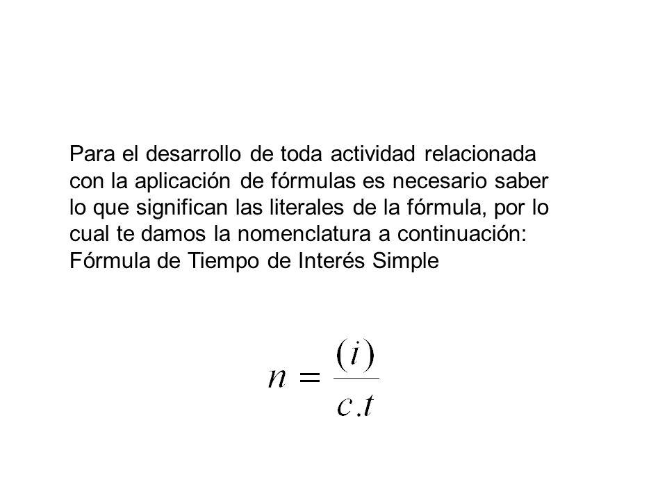 Para el desarrollo de toda actividad relacionada con la aplicación de fórmulas es necesario saber lo que significan las literales de la fórmula, por lo cual te damos la nomenclatura a continuación: