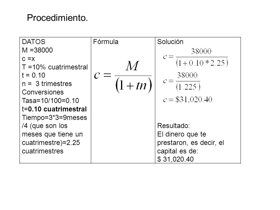 Procedimiento. DATOS M =38000 c =x T =10% cuatrimestral t = 0.10