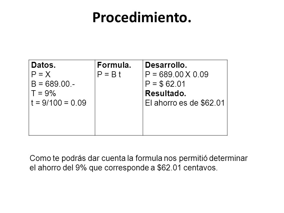 Procedimiento. Datos. P = X B = 689.00.- T = 9% t = 9/100 = 0.09