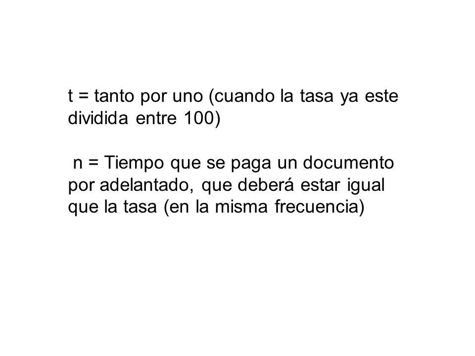 t = tanto por uno (cuando la tasa ya este dividida entre 100)