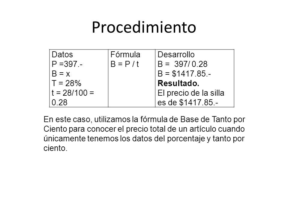 Procedimiento Datos P =397.- B = x T = 28% t = 28/100 = 0.28 Fórmula