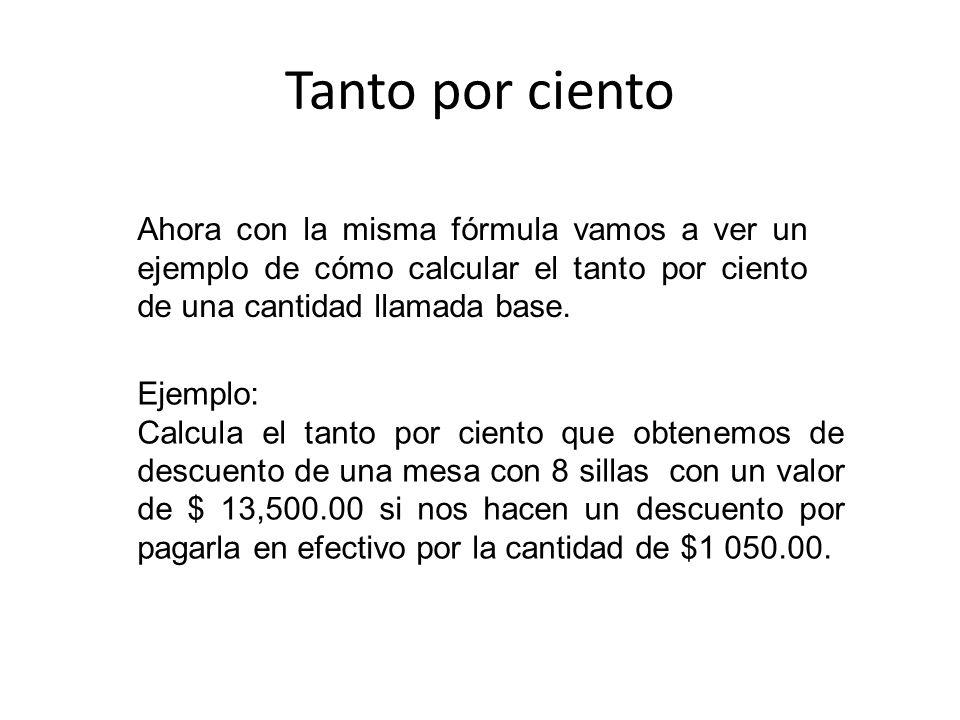 Tanto por ciento Ahora con la misma fórmula vamos a ver un ejemplo de cómo calcular el tanto por ciento de una cantidad llamada base.