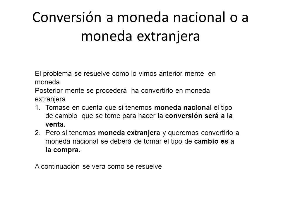 Conversión a moneda nacional o a moneda extranjera