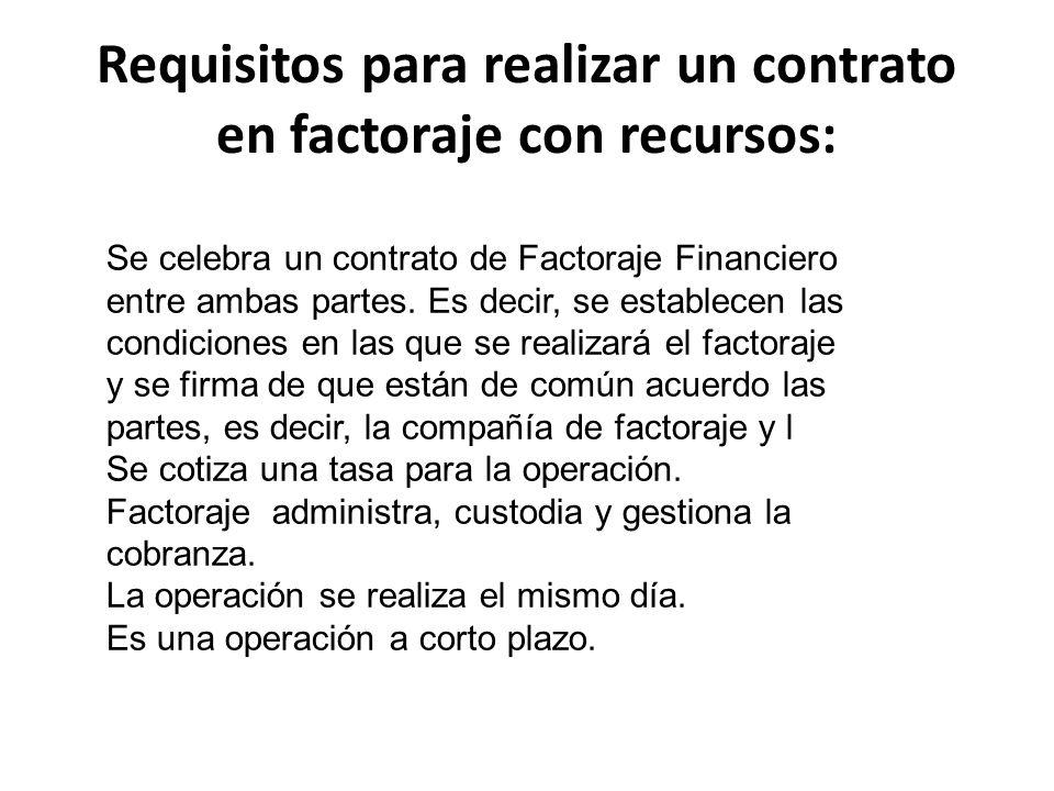 Requisitos para realizar un contrato en factoraje con recursos: