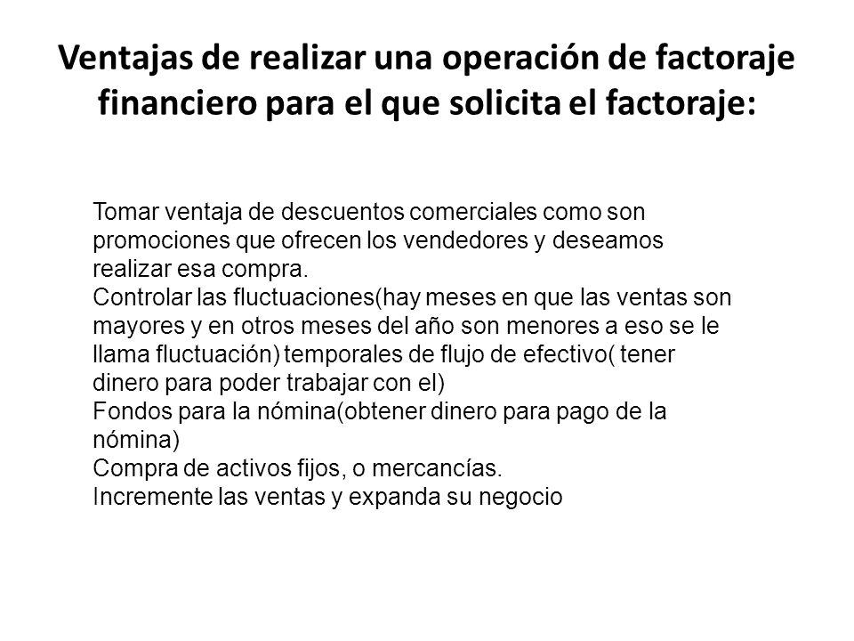 Ventajas de realizar una operación de factoraje financiero para el que solicita el factoraje: