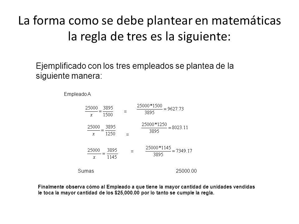 La forma como se debe plantear en matemáticas la regla de tres es la siguiente: