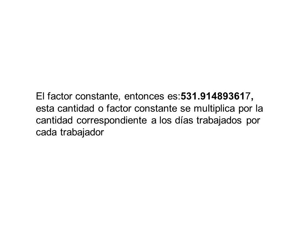 El factor constante, entonces es:531