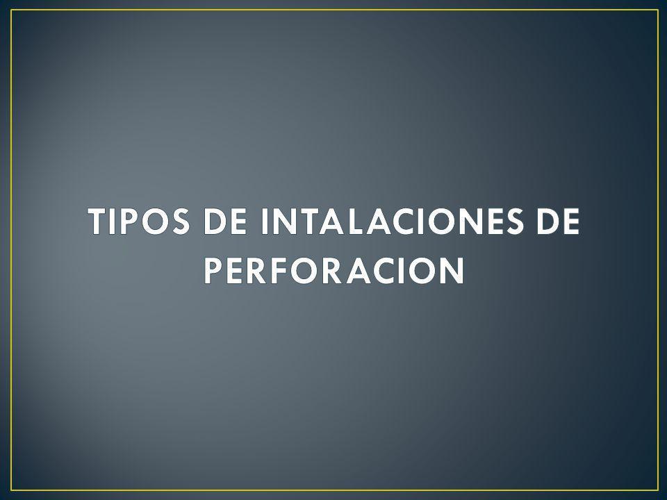 TIPOS DE INTALACIONES DE PERFORACION