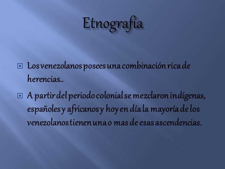 Etnografía Los venezolanos posees una combinación rica de herencias..