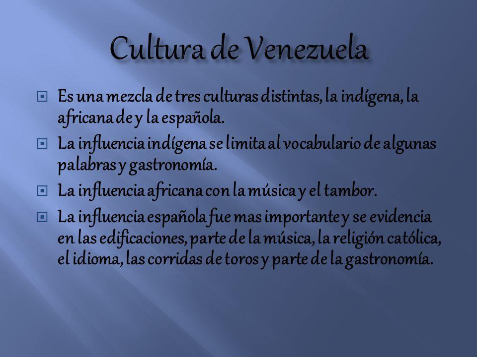 Cultura de Venezuela Es una mezcla de tres culturas distintas, la indígena, la africana de y la española.