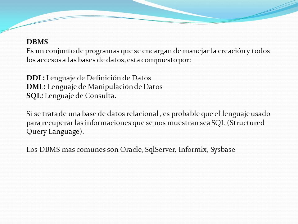 DBMS Es un conjunto de programas que se encargan de manejar la creación y todos los accesos a las bases de datos, esta compuesto por: