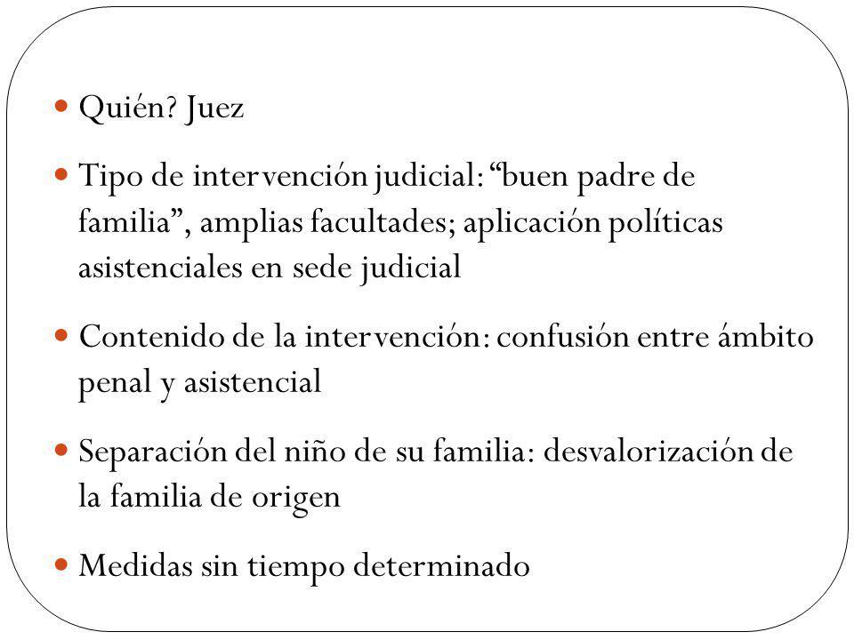 Quién Juez Tipo de intervención judicial: buen padre de familia , amplias facultades; aplicación políticas asistenciales en sede judicial.