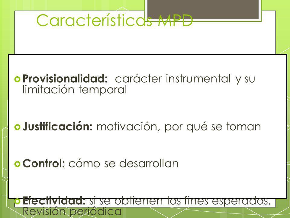 Características MPD Provisionalidad: carácter instrumental y su limitación temporal. Justificación: motivación, por qué se toman.