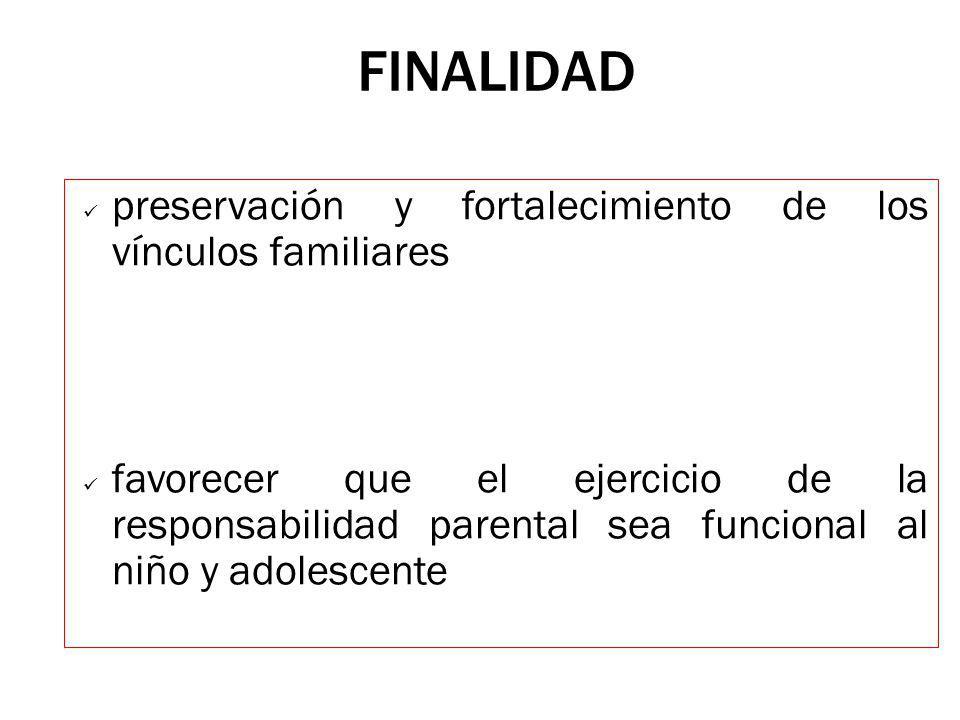 FINALIDAD preservación y fortalecimiento de los vínculos familiares