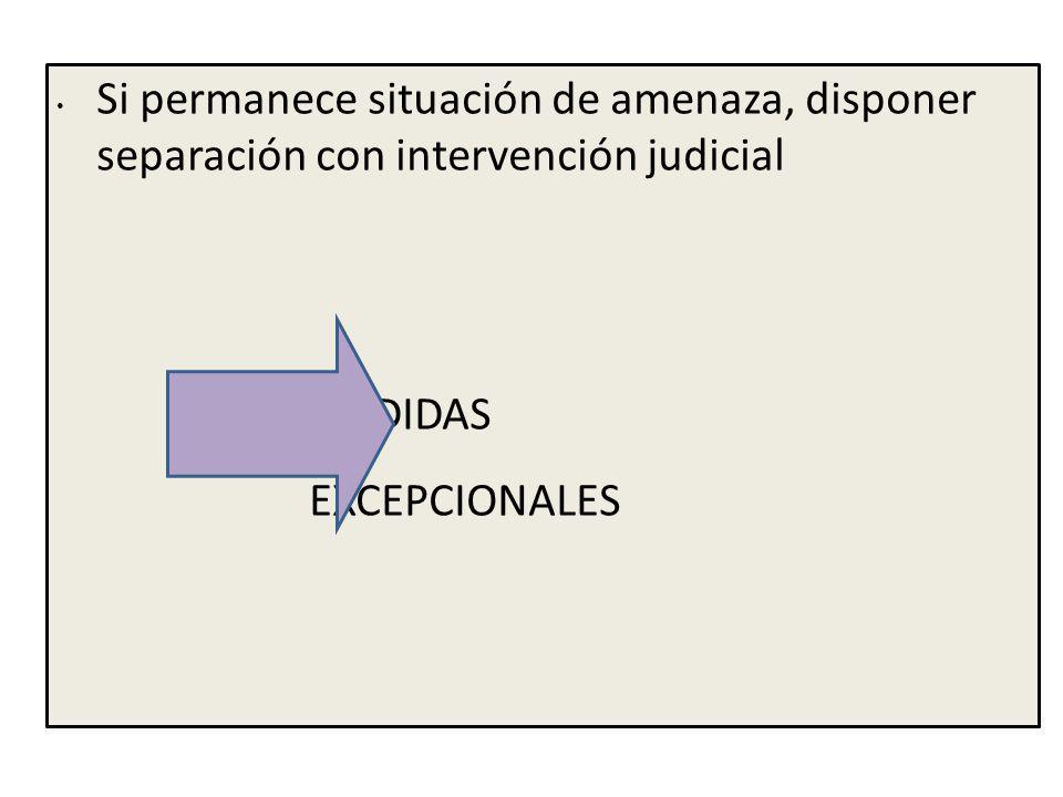 Si permanece situación de amenaza, disponer separación con intervención judicial