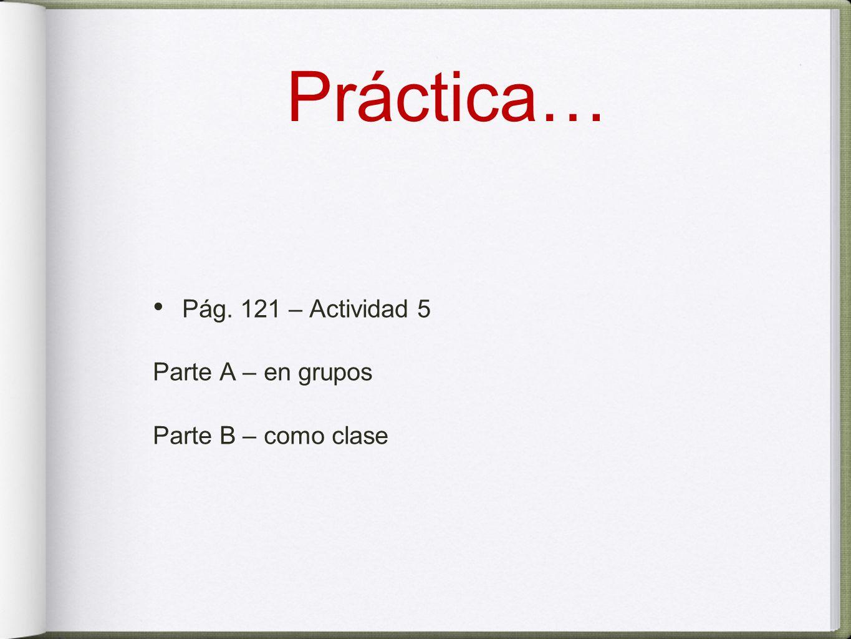 Práctica… Pág. 121 – Actividad 5 Parte A – en grupos