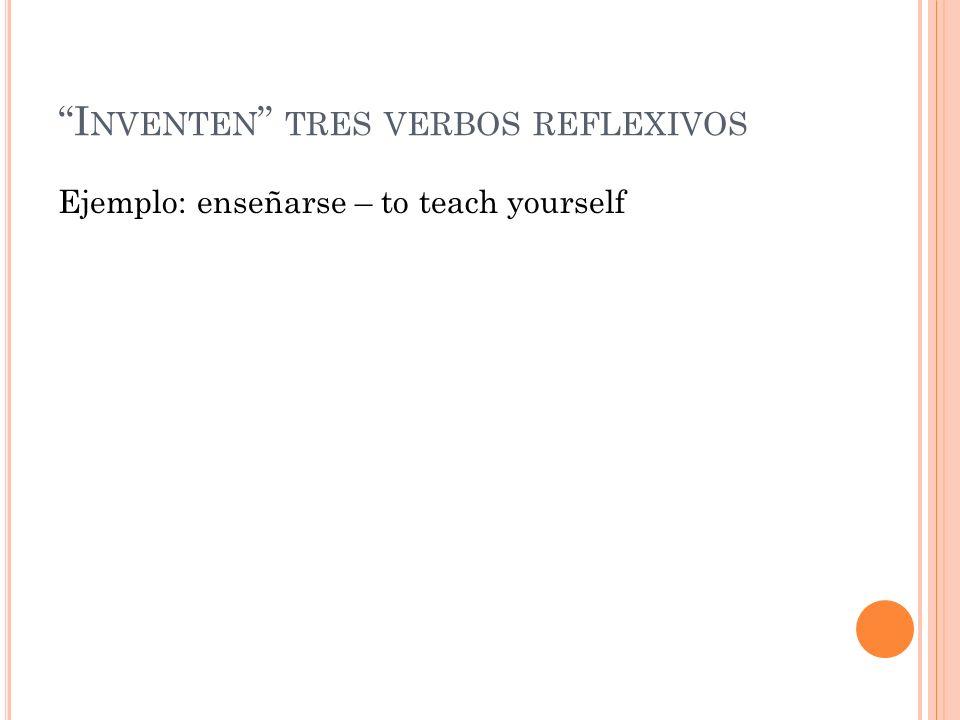 Inventen tres verbos reflexivos