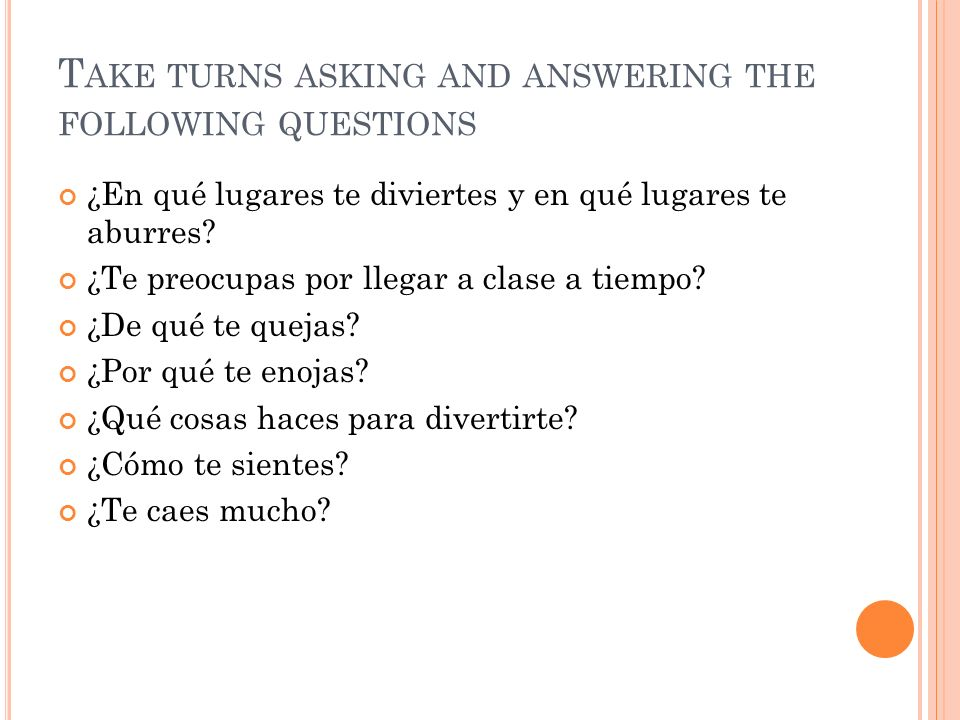 Take turns asking and answering the following questions