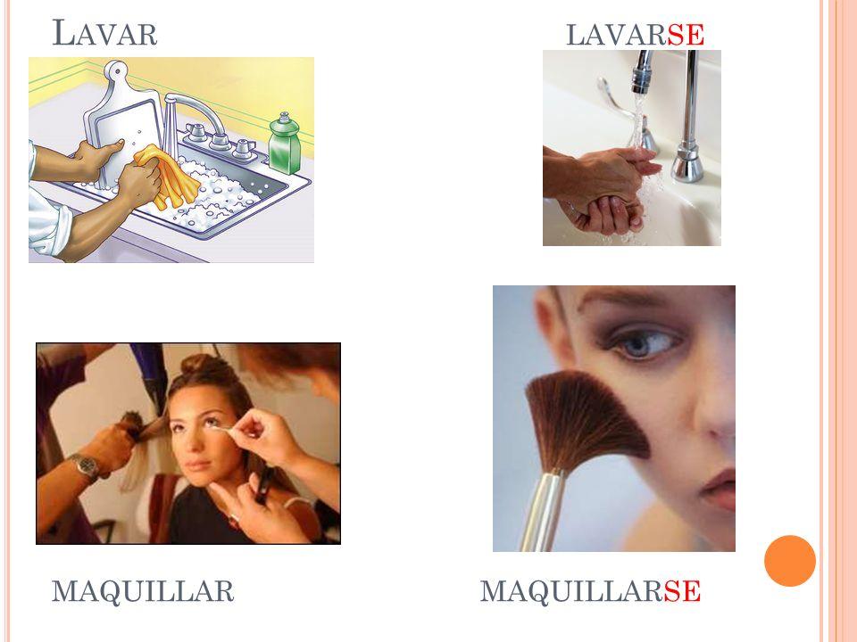 Lavar lavarse maquillar maquillarse