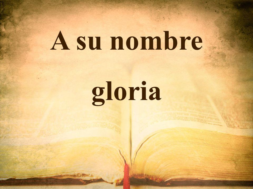 A su nombre gloria