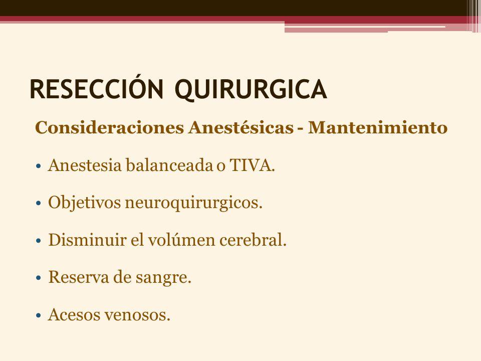 RESECCIÓN QUIRURGICA Consideraciones Anestésicas - Mantenimiento