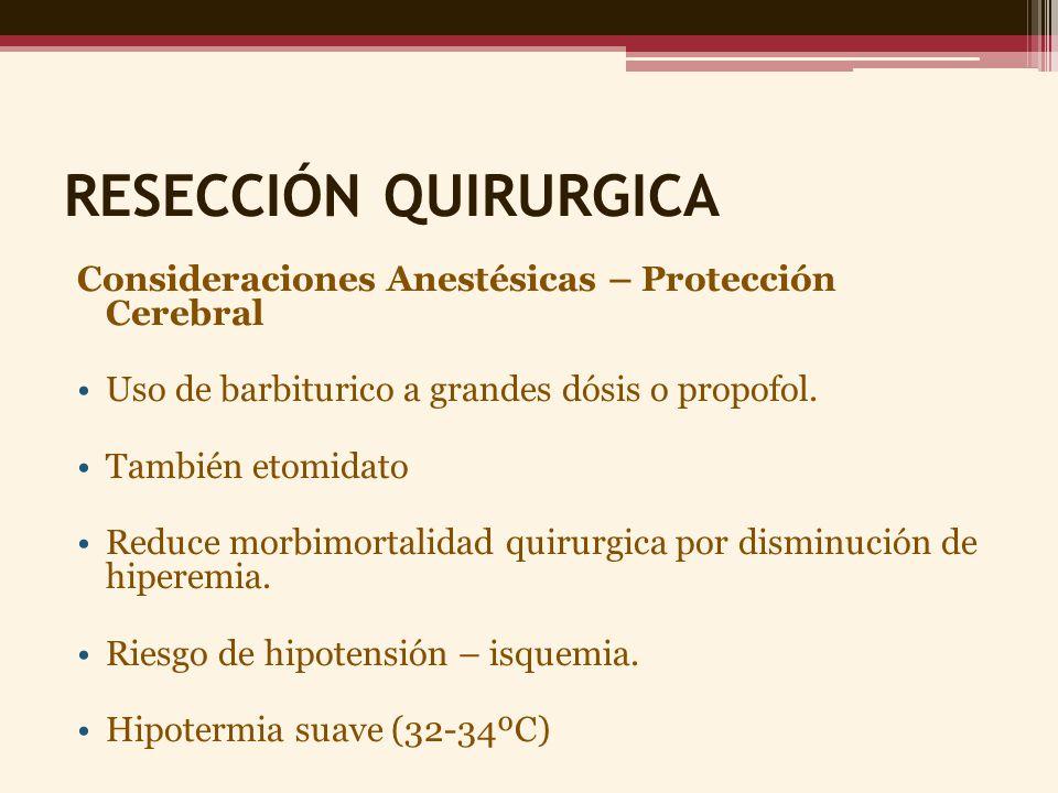 RESECCIÓN QUIRURGICA Consideraciones Anestésicas – Protección Cerebral