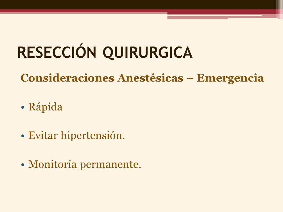 RESECCIÓN QUIRURGICA Consideraciones Anestésicas – Emergencia Rápida