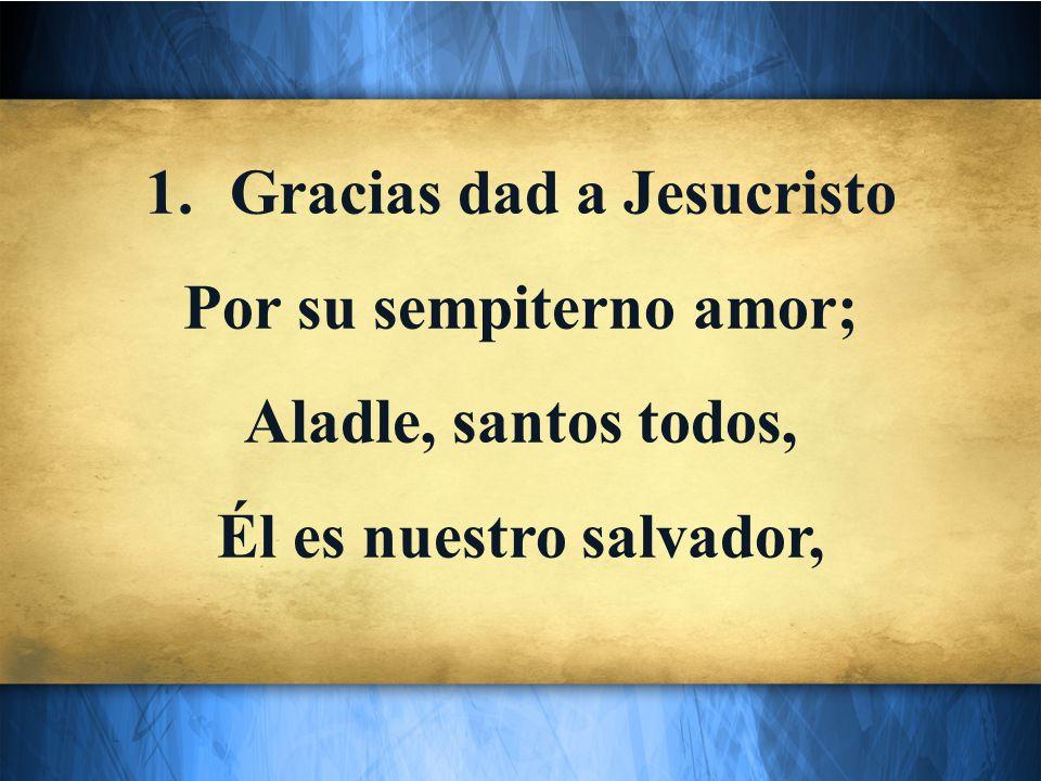 Gracias dad a Jesucristo Por su sempiterno amor;
