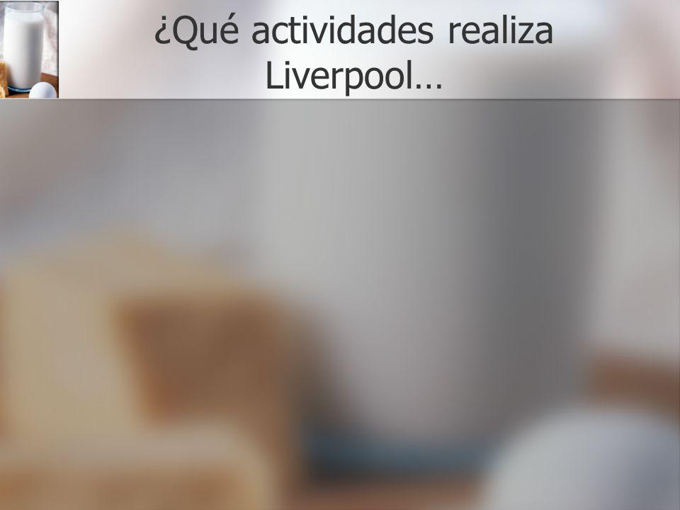 ¿Qué actividades realiza Liverpool…