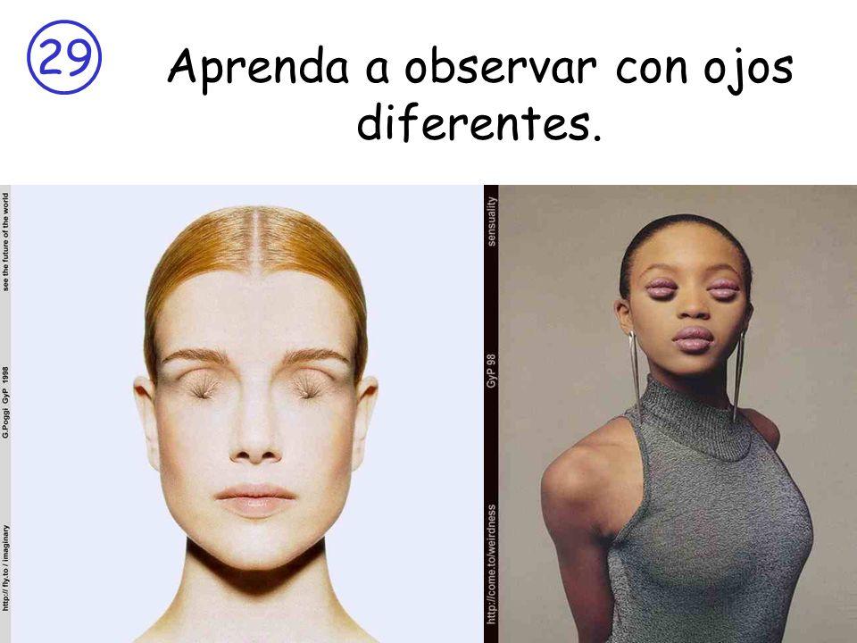 Aprenda a observar con ojos diferentes.