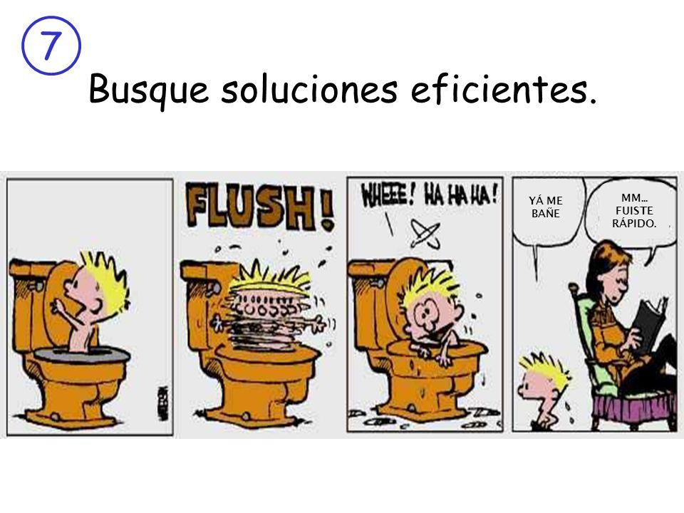 Busque soluciones eficientes.