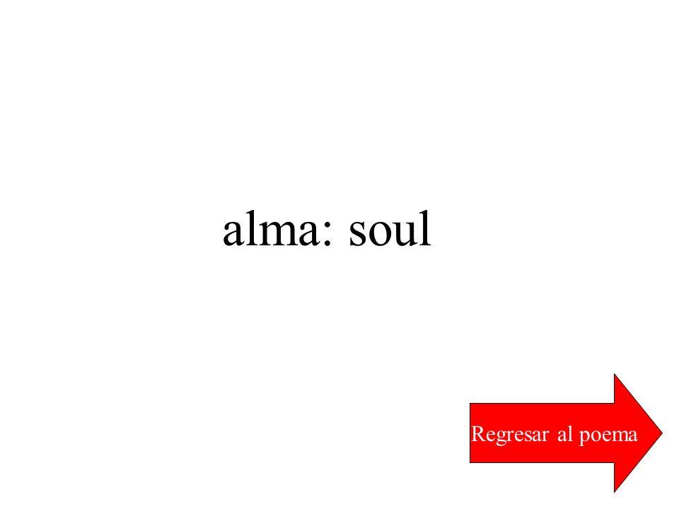 alma: soul Regresar al poema