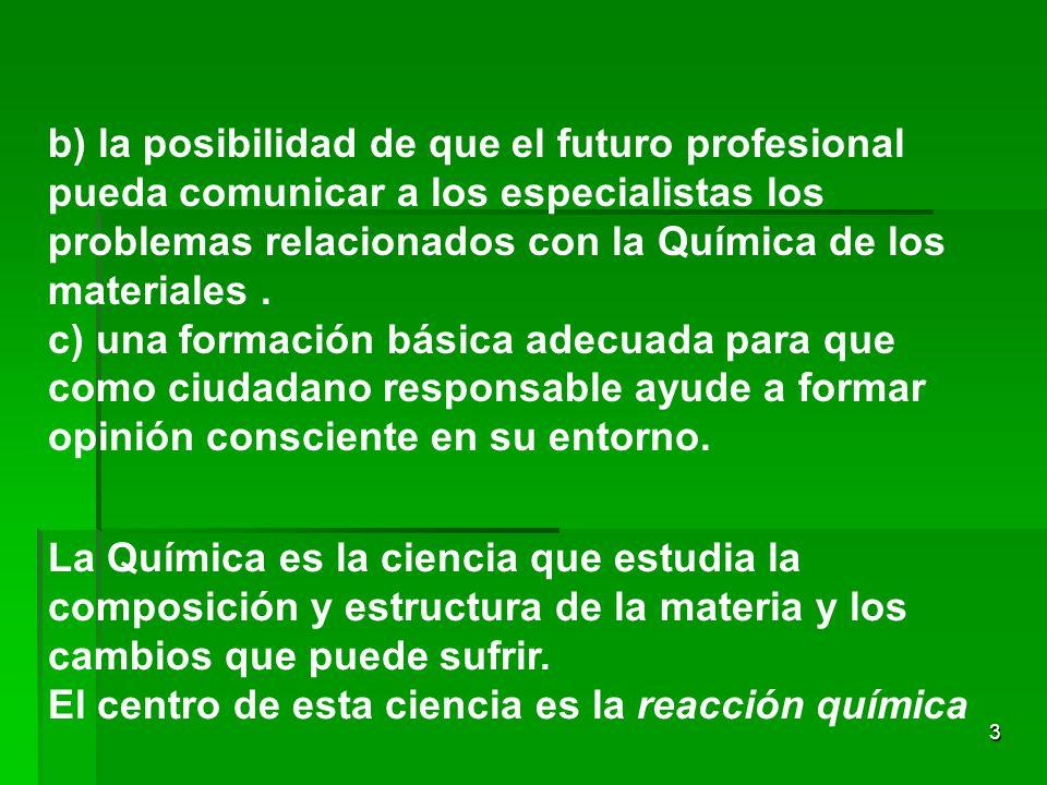 b) la posibilidad de que el futuro profesional pueda comunicar a los especialistas los problemas relacionados con la Química de los materiales .