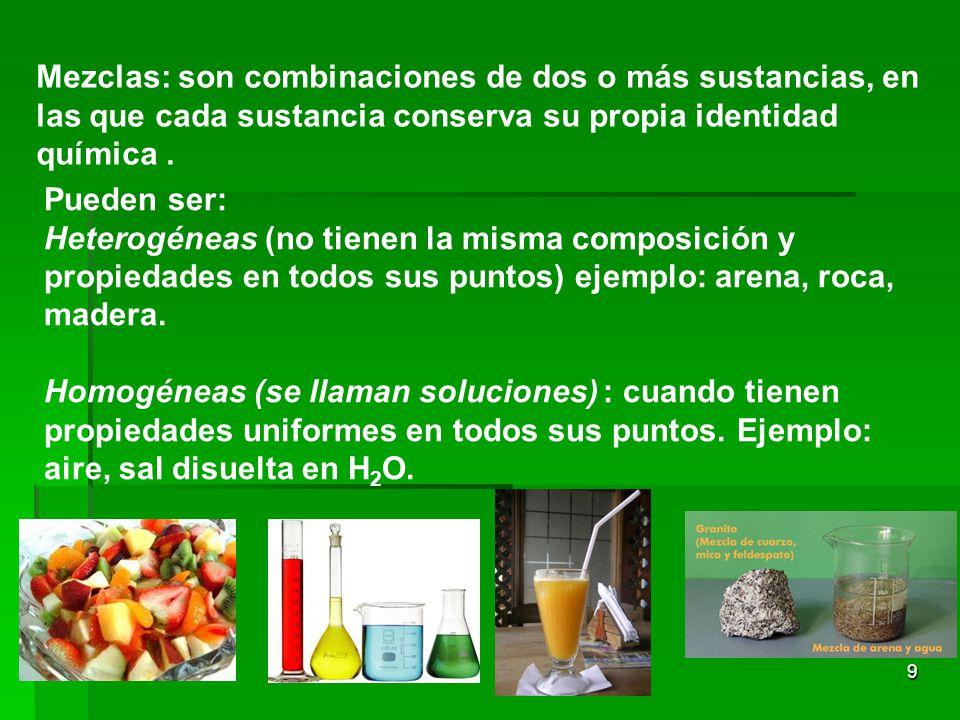 Mezclas: son combinaciones de dos o más sustancias, en las que cada sustancia conserva su propia identidad química .