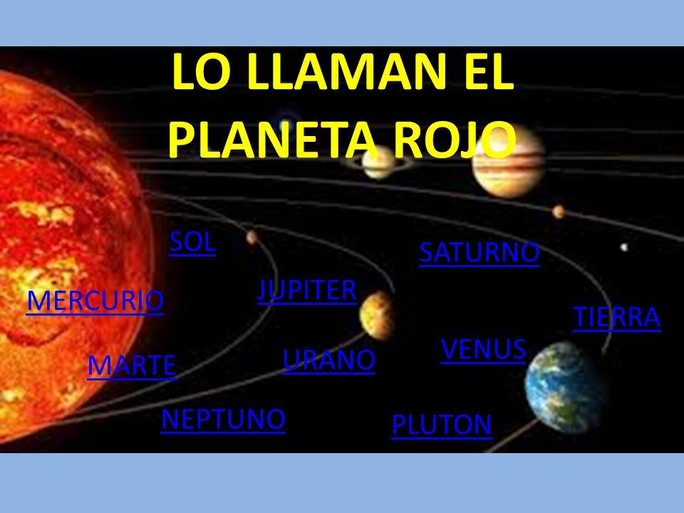 LO LLAMAN EL PLANETA ROJO