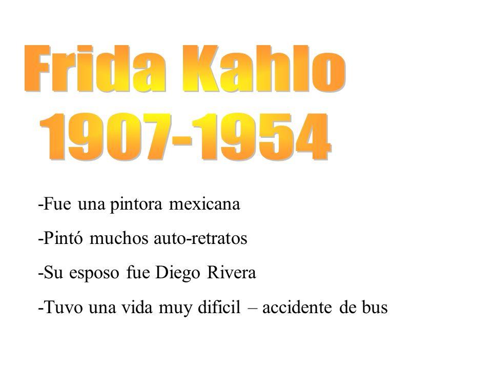 Frida Kahlo 1907-1954 -Fue una pintora mexicana
