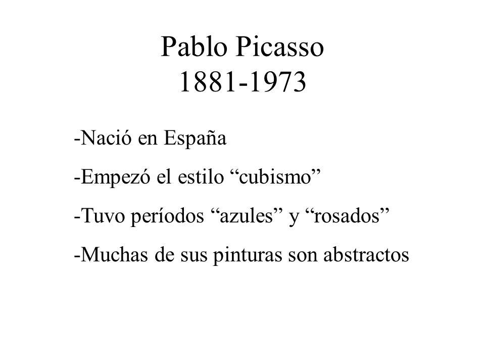 Pablo Picasso 1881-1973 Nació en España Empezó el estilo cubismo