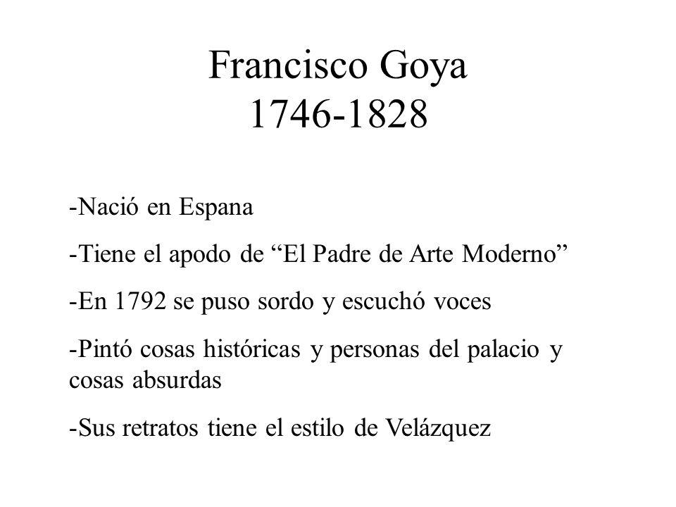 Francisco Goya 1746-1828 Nació en Espana