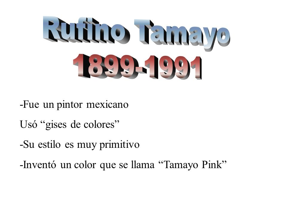 Rufino Tamayo 1899-1991 -Fue un pintor mexicano Usó gises de colores