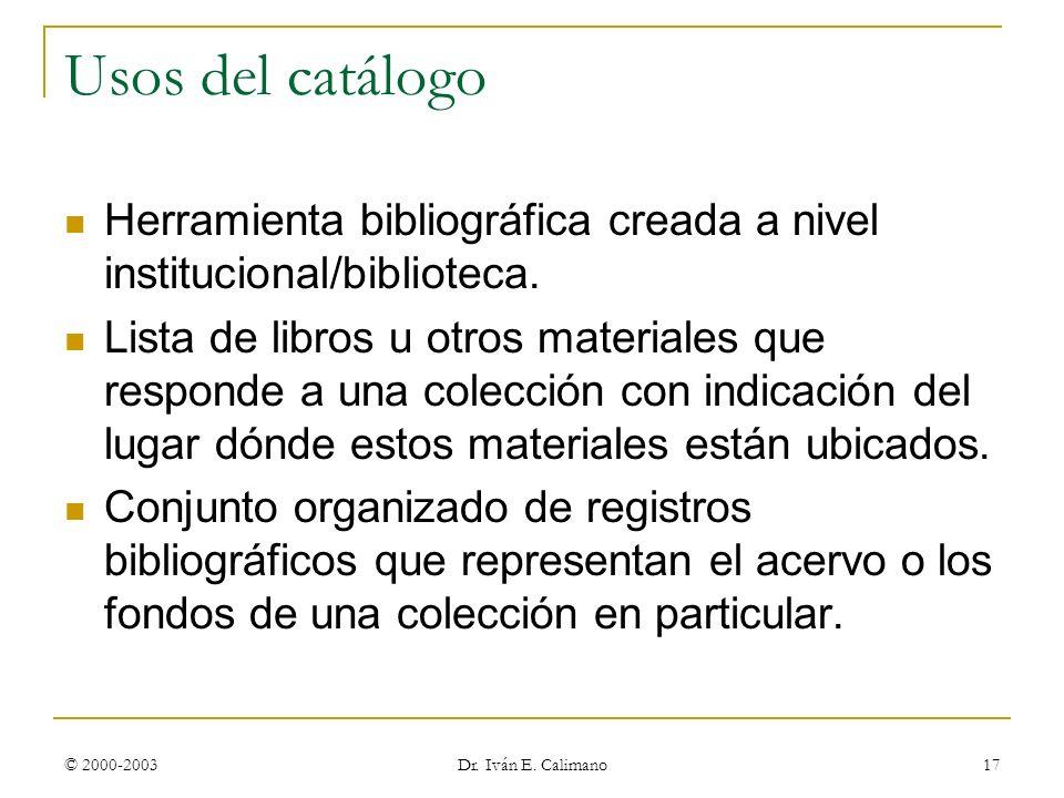 © Dr. Iván E. Calimano23 de marzo de 2017. Usos del catálogo. Herramienta bibliográfica creada a nivel institucional/biblioteca.