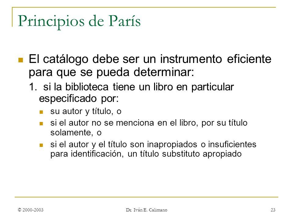 © Dr. Iván E. Calimano 23 de marzo de 2017. Principios de París. El catálogo debe ser un instrumento eficiente para que se pueda determinar: