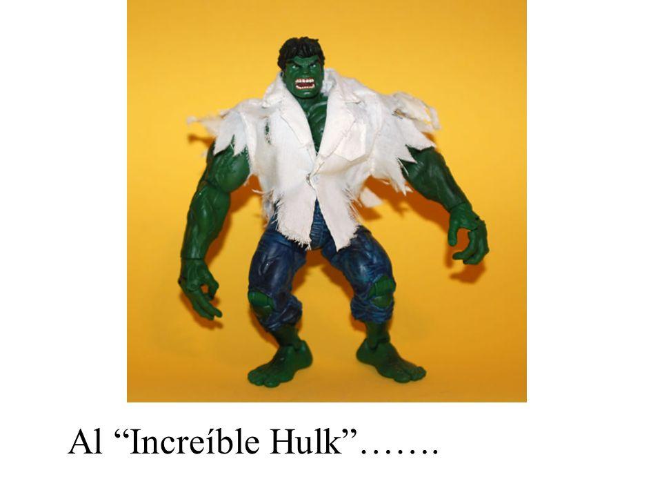 Al Increíble Hulk …….
