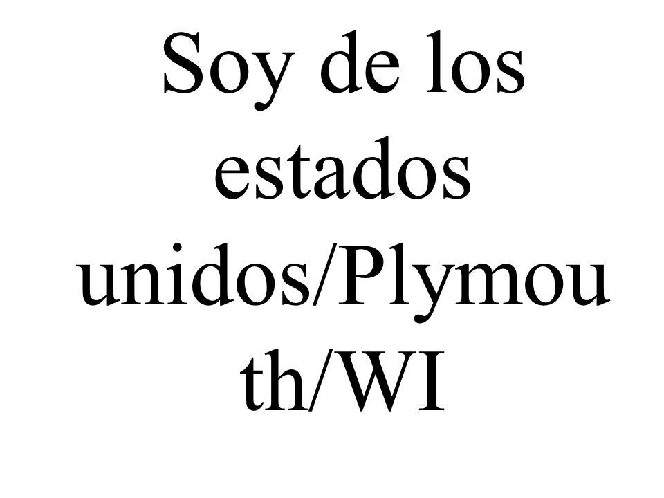Soy de los estados unidos/Plymouth/WI
