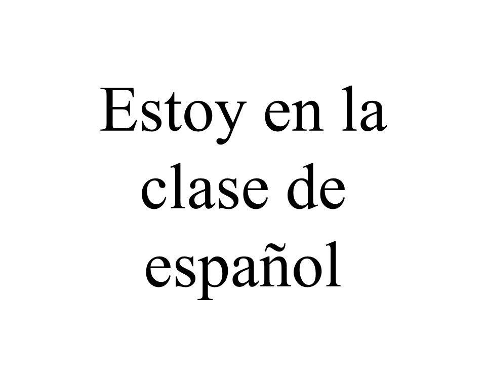 Estoy en la clase de español