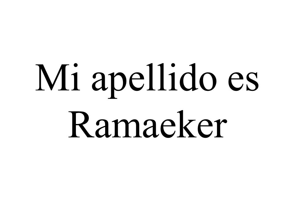 Mi apellido es Ramaeker