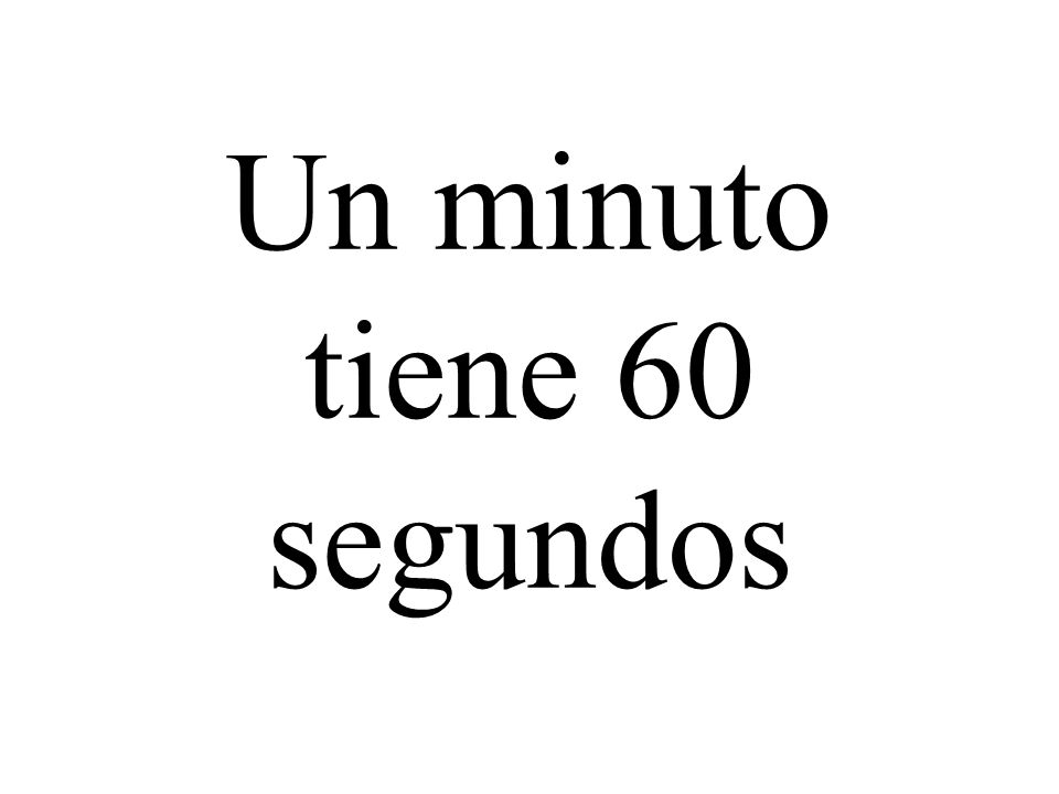 Un minuto tiene 60 segundos