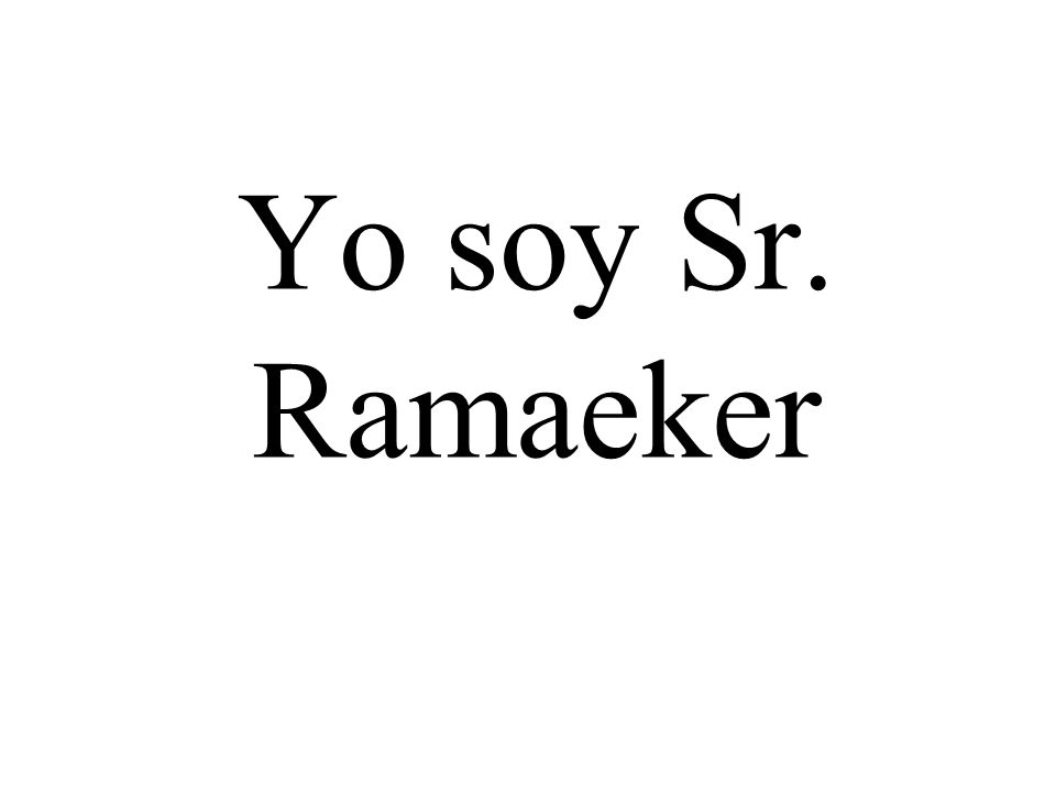 Yo soy Sr. Ramaeker